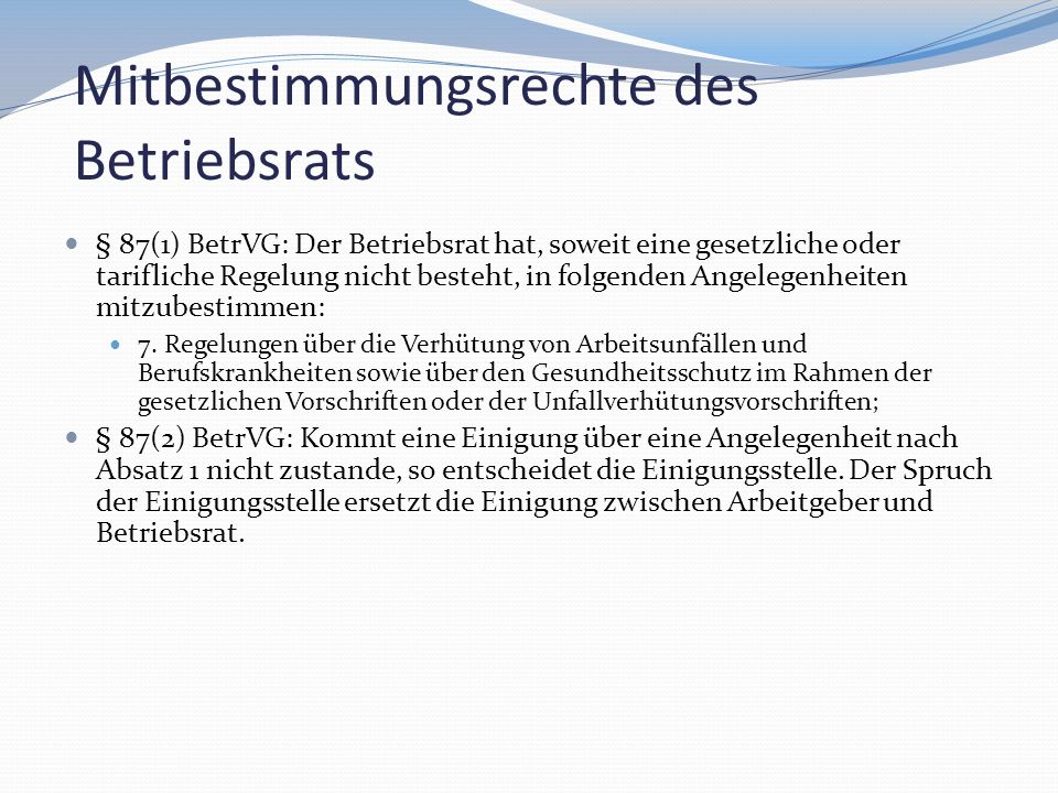 Mitbestimmungsrechte des Betriebsrats § 87(1) BetrVG: Der Betriebsrat hat, soweit eine gesetzliche oder tarifliche Regelung nicht besteht, in folgende