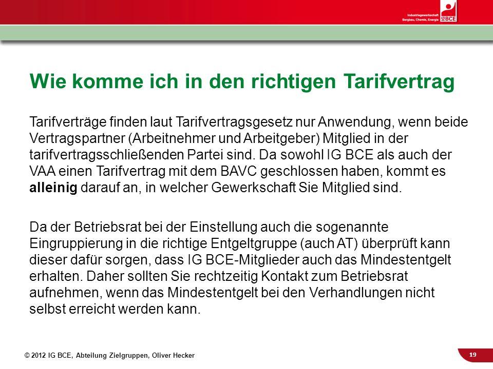 19 © 2012 IG BCE, Abteilung Zielgruppen, Oliver Hecker Wie komme ich in den richtigen Tarifvertrag Tarifverträge finden laut Tarifvertragsgesetz nur A