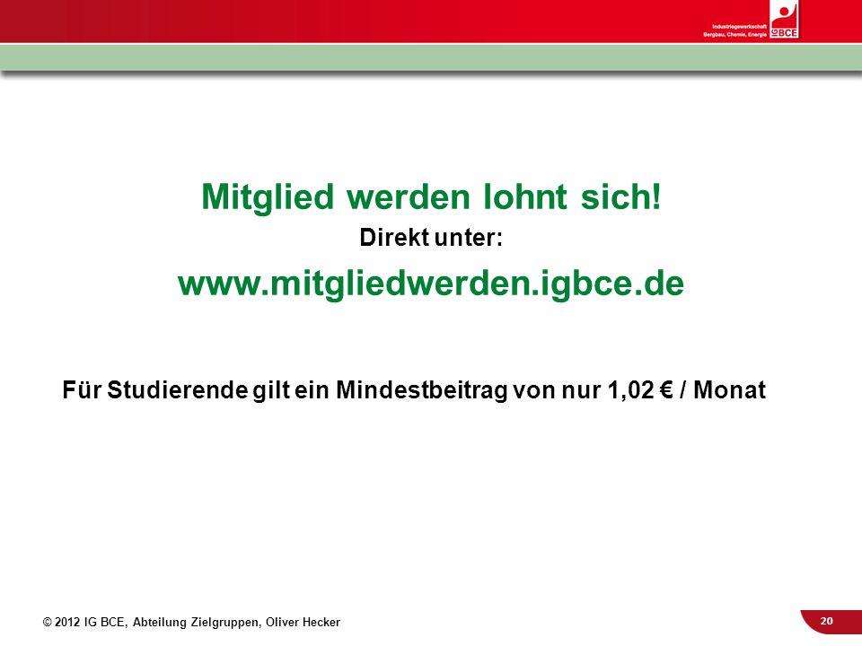 20 © 2012 IG BCE, Abteilung Zielgruppen, Oliver Hecker Mitglied werden lohnt sich! Direkt unter: www.mitgliedwerden.igbce.de Für Studierende gilt ein