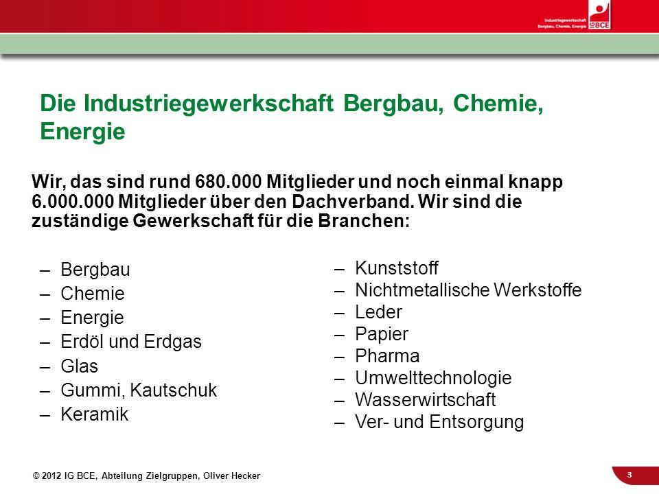 3 © 2012 IG BCE, Abteilung Zielgruppen, Oliver Hecker Die Industriegewerkschaft Bergbau, Chemie, Energie Wir, das sind rund 680.000 Mitglieder und noc