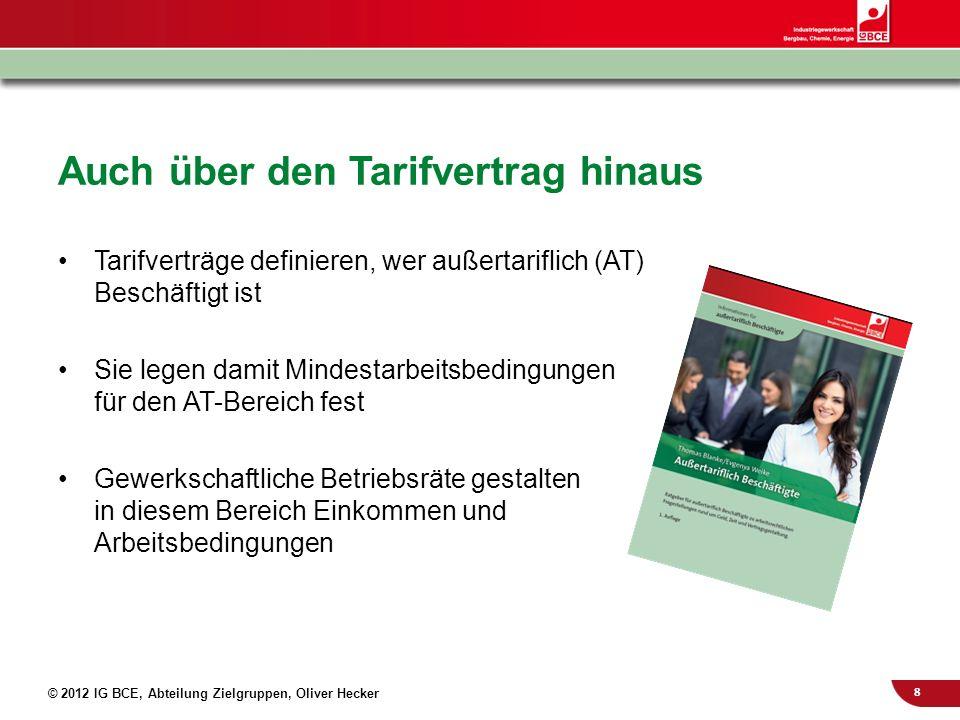 8 © 2012 IG BCE, Abteilung Zielgruppen, Oliver Hecker Auch über den Tarifvertrag hinaus Tarifverträge definieren, wer außertariflich (AT) Beschäftigt