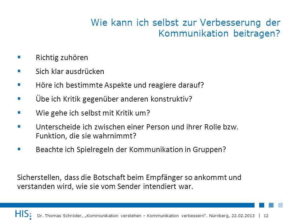 12 Dr. Thomas Schröder, Kommunikation verstehen – Kommunikation verbessern. Nürnberg, 22.02.2013 Wie kann ich selbst zur Verbesserung der Kommunikatio