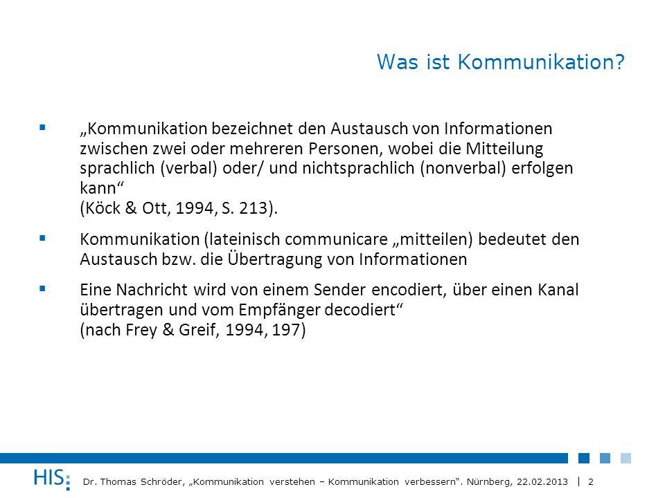2 Dr. Thomas Schröder, Kommunikation verstehen – Kommunikation verbessern. Nürnberg, 22.02.2013 Was ist Kommunikation? Kommunikation bezeichnet den Au