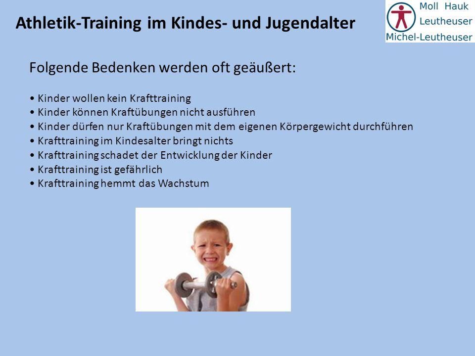 Athletik-Training im Kindes- und Jugendalter Folgende Bedenken werden oft geäußert: Kinder wollen kein Krafttraining Kinder können Kraftübungen nicht