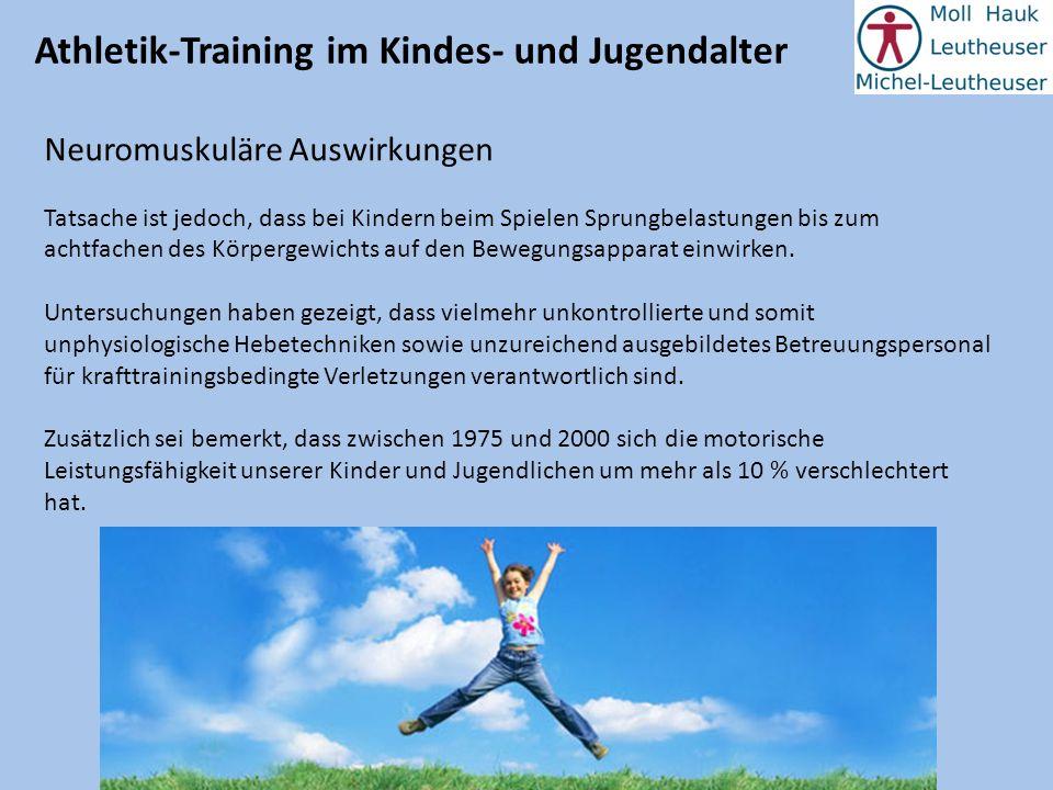 Athletik-Training im Kindes- und Jugendalter Neuromuskuläre Auswirkungen Tatsache ist jedoch, dass bei Kindern beim Spielen Sprungbelastungen bis zum