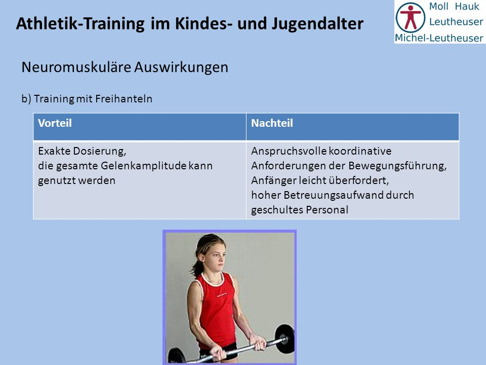 Athletik-Training im Kindes- und Jugendalter Neuromuskuläre Auswirkungen b) Training mit Freihanteln VorteilNachteil Exakte Dosierung, die gesamte Gel