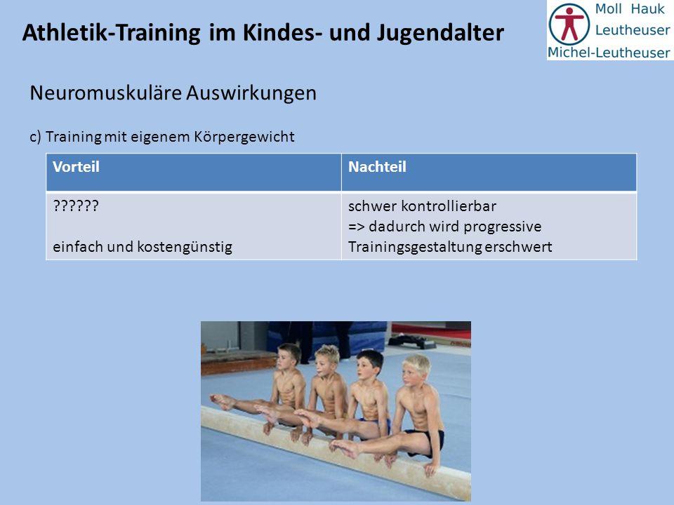 Athletik-Training im Kindes- und Jugendalter Neuromuskuläre Auswirkungen c) Training mit eigenem Körpergewicht VorteilNachteil ?????? einfach und kost
