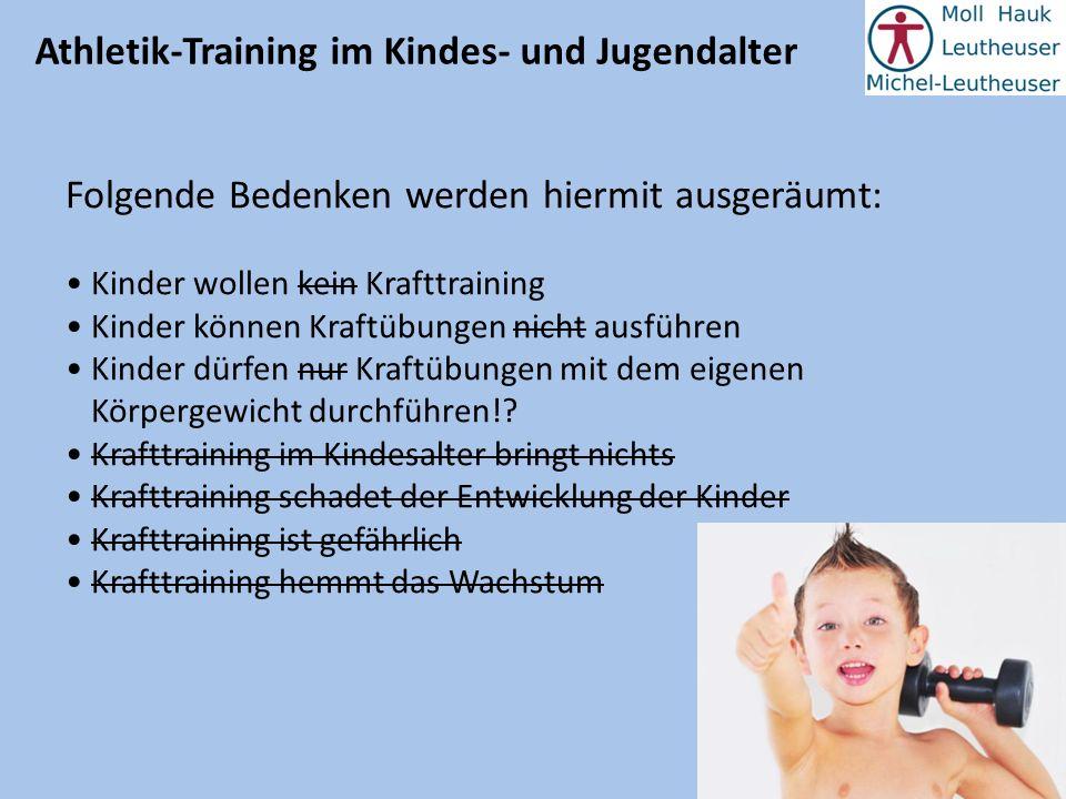 Athletik-Training im Kindes- und Jugendalter Folgende Bedenken werden hiermit ausgeräumt: Kinder wollen kein Krafttraining Kinder können Kraftübungen
