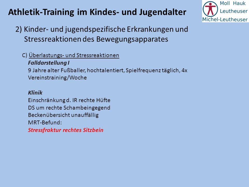 Athletik-Training im Kindes- und Jugendalter 2) Kinder- und jugendspezifische Erkrankungen und Stressreaktionen des Bewegungsapparates C) Überlastungs