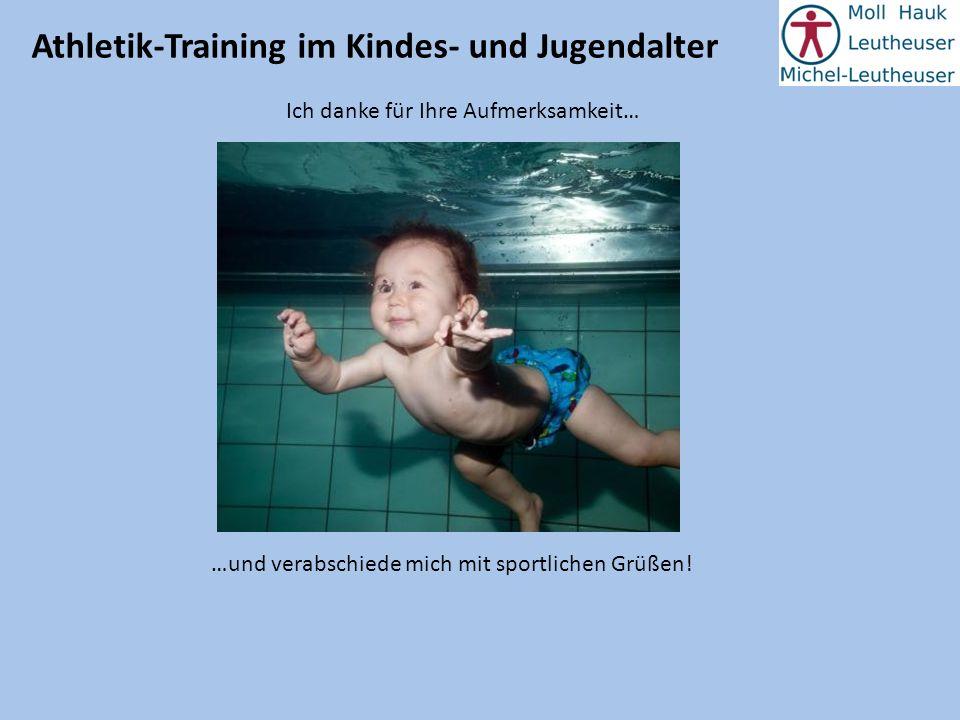 Athletik-Training im Kindes- und Jugendalter Ich danke für Ihre Aufmerksamkeit… …und verabschiede mich mit sportlichen Grüßen!