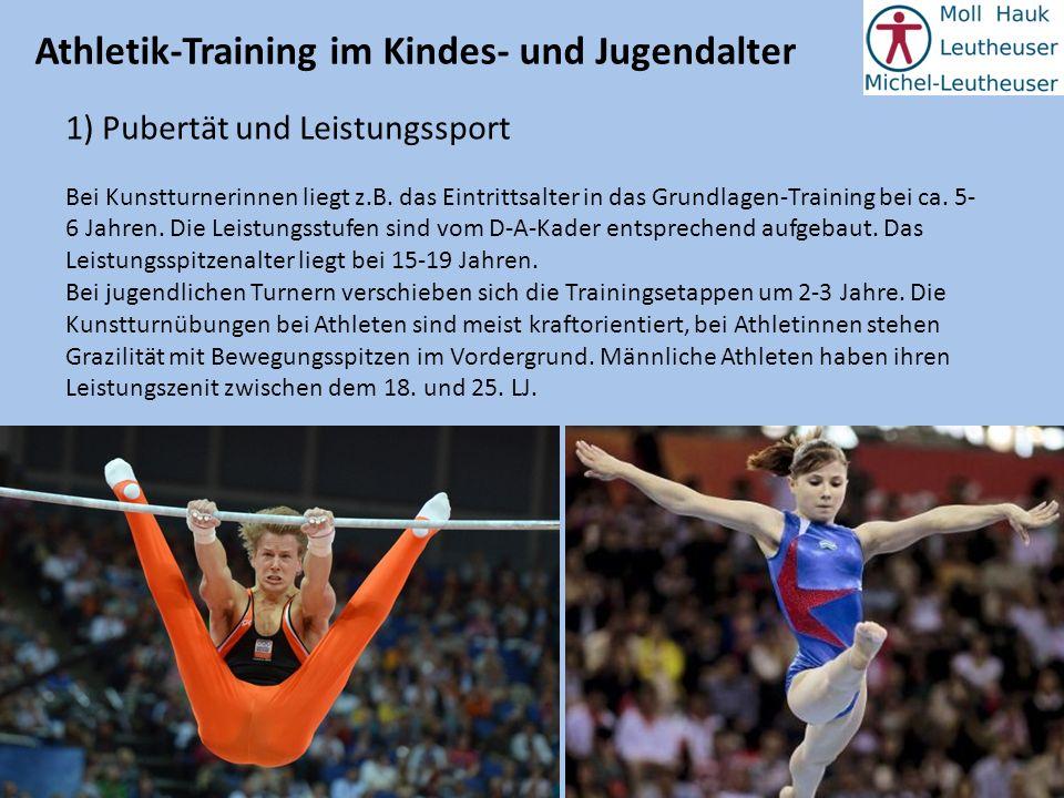 Athletik-Training im Kindes- und Jugendalter 1) Pubertät und Leistungssport Bei Kunstturnerinnen liegt z.B. das Eintrittsalter in das Grundlagen-Train