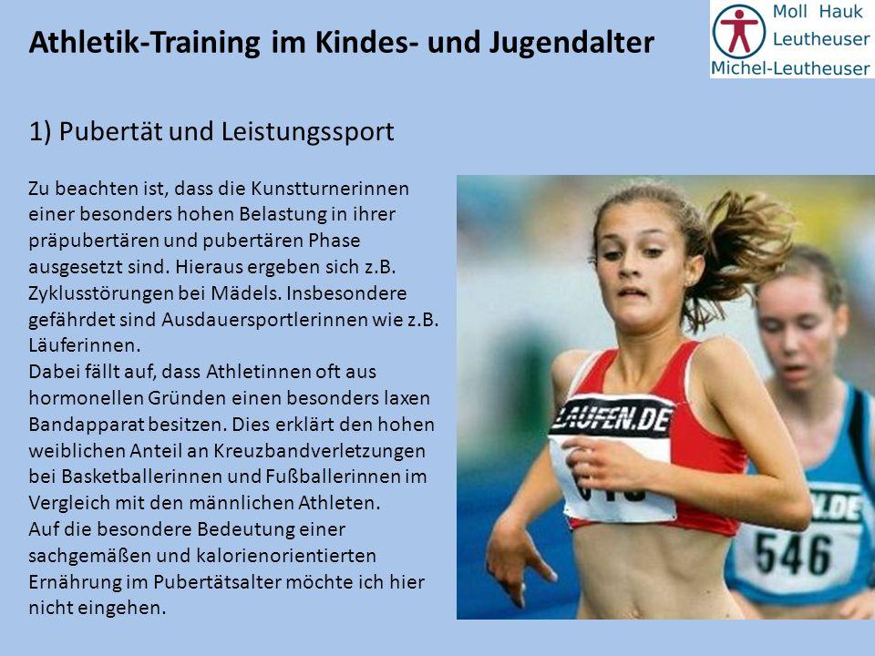 Athletik-Training im Kindes- und Jugendalter 1) Pubertät und Leistungssport Zu beachten ist, dass die Kunstturnerinnen einer besonders hohen Belastung