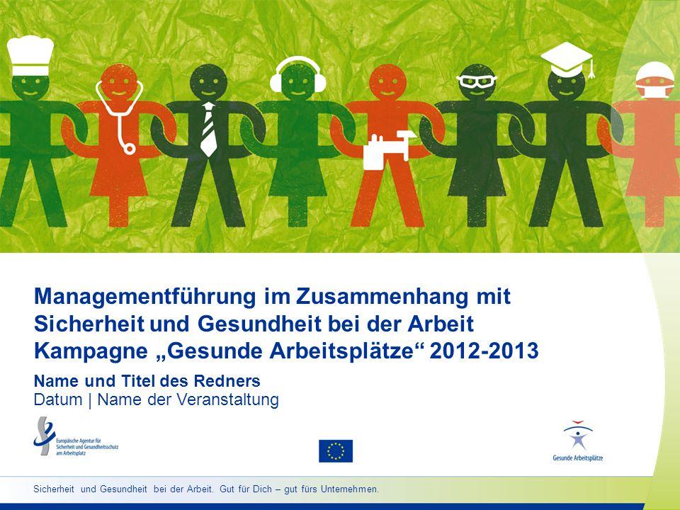 Managementführung im Zusammenhang mit Sicherheit und Gesundheit bei der Arbeit Kampagne Gesunde Arbeitsplätze 2012-2013 Name und Titel des Redners Dat