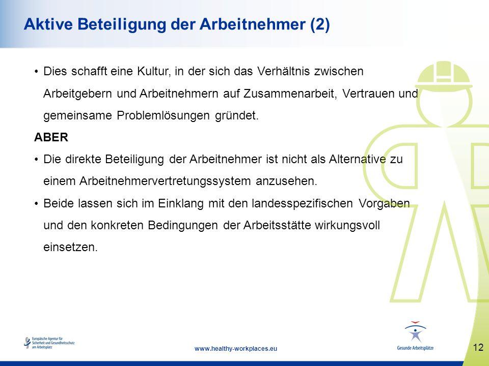 12 www.healthy-workplaces.eu Aktive Beteiligung der Arbeitnehmer (2) Dies schafft eine Kultur, in der sich das Verhältnis zwischen Arbeitgebern und Ar