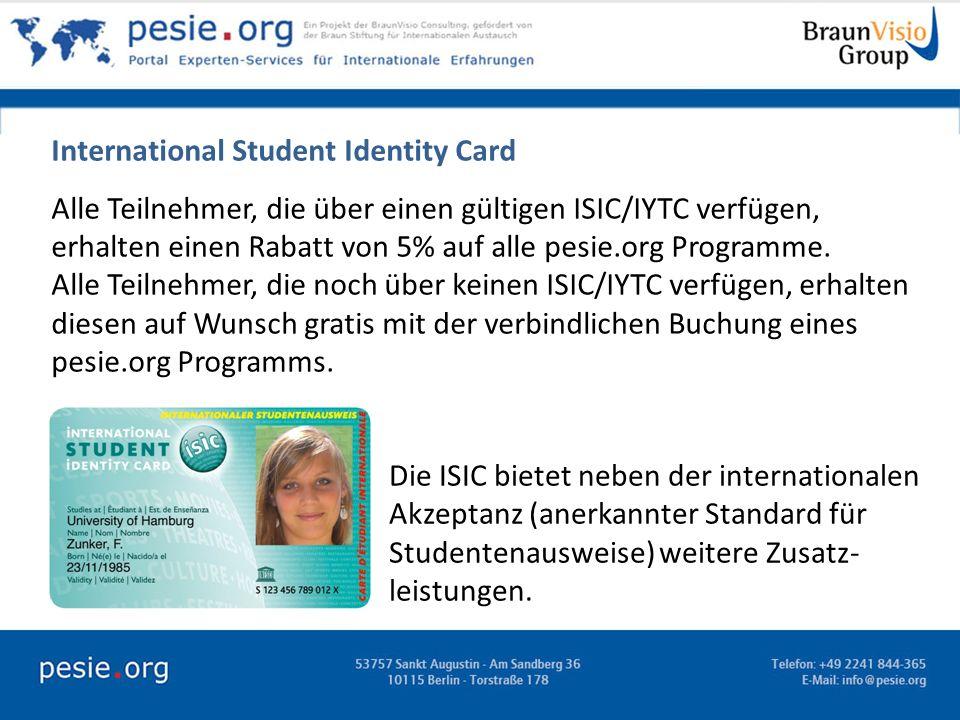 International Student Identity Card Alle Teilnehmer, die über einen gültigen ISIC/IYTC verfügen, erhalten einen Rabatt von 5% auf alle pesie.org Progr