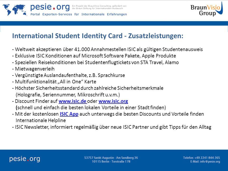 International Student Identity Card - Zusatzleistungen: - Weltweit akzeptieren über 41.000 Annahmestellen ISIC als gültigen Studentenausweis - Exklusi