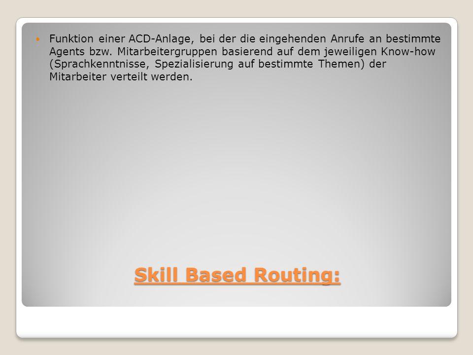 Skill Based Routing: Funktion einer ACD-Anlage, bei der die eingehenden Anrufe an bestimmte Agents bzw.