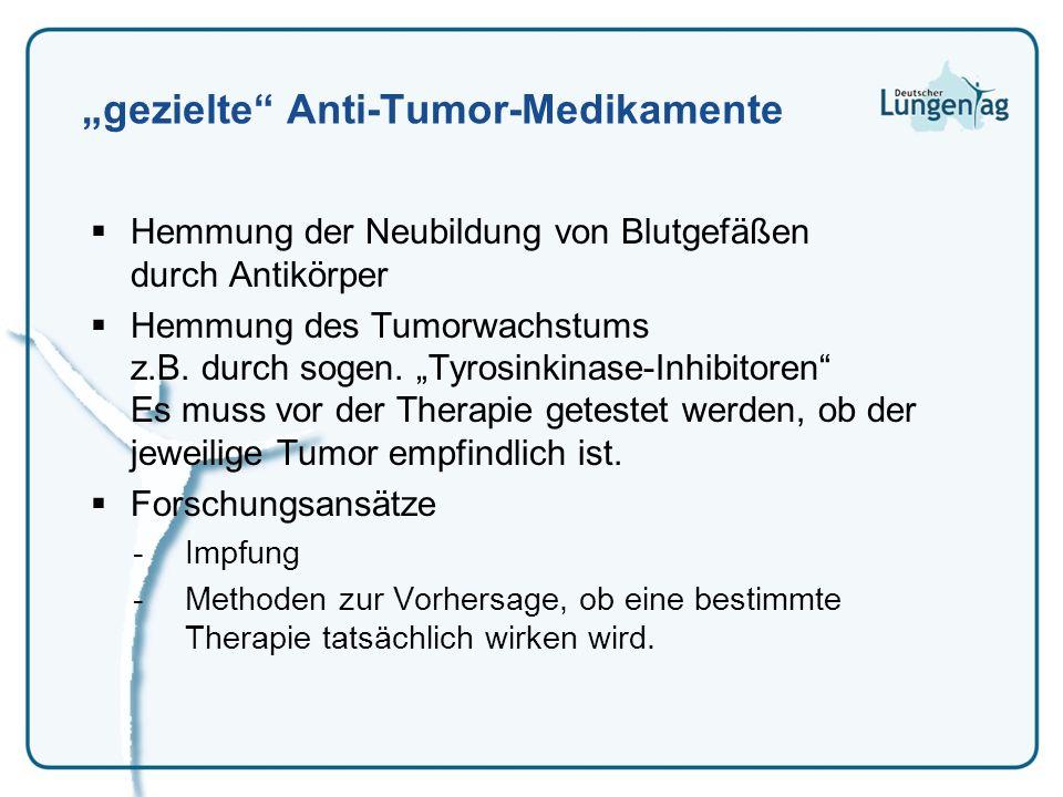 gezielte Anti-Tumor-Medikamente Hemmung der Neubildung von Blutgefäßen durch Antikörper Hemmung des Tumorwachstums z.B. durch sogen. Tyrosinkinase-Inh