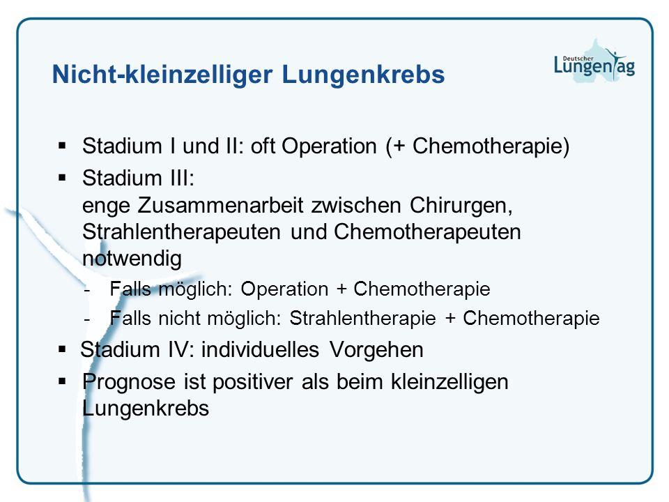 Nicht-kleinzelliger Lungenkrebs Stadium I und II: oft Operation (+ Chemotherapie) Stadium III: enge Zusammenarbeit zwischen Chirurgen, Strahlentherape