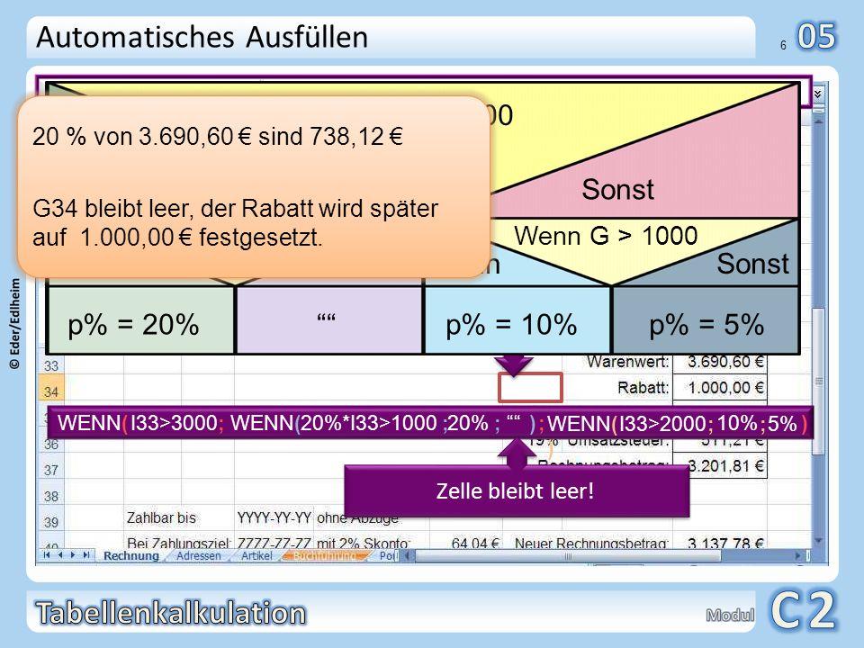 01 7 Automatisches Ausfüllen I34 =WENN(G34 = ; 1000 ; G34 * I33) Wenn die Zelle G34 leer ist, dann erhält der Kunde 1000 Sonderrabatt, sonst wird der Rabattwert berechnet.