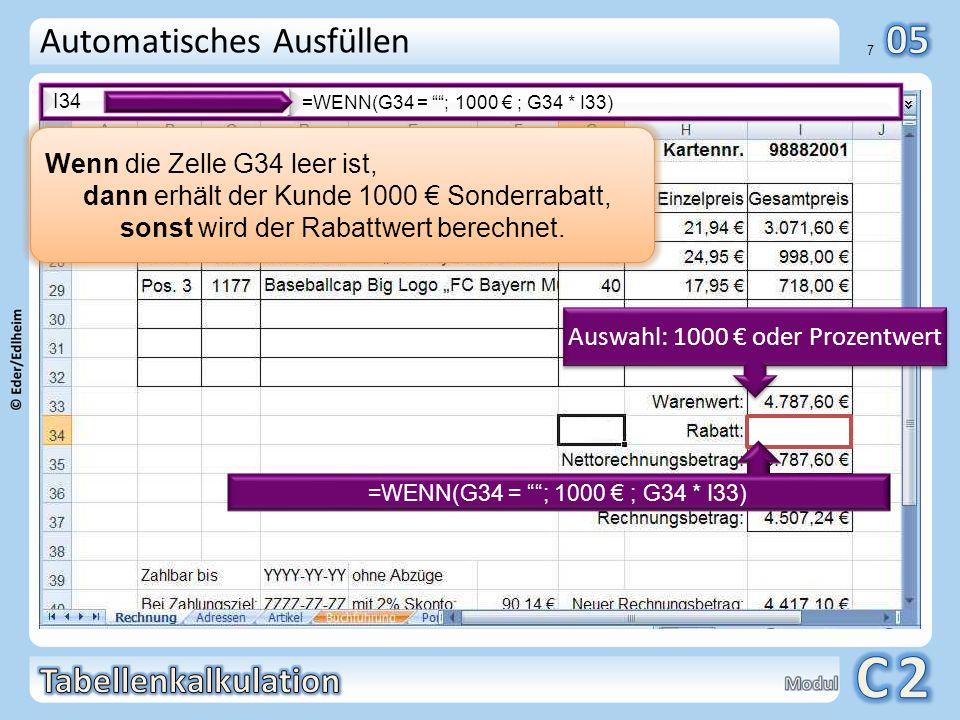 01 7 Automatisches Ausfüllen I34 =WENN(G34 = ; 1000 ; G34 * I33) Wenn die Zelle G34 leer ist, dann erhält der Kunde 1000 Sonderrabatt, sonst wird der