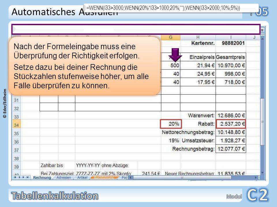 01 8 Automatisches Ausfüllen =WENN(I33>3000;WENN(20%*I33>1000;20%;);WENN(I33>2000;10%;5%)) Nach der Formeleingabe muss eine Überprüfung der Richtigkei