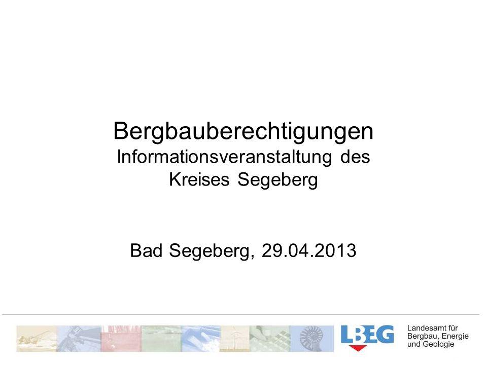 Bergbauberechtigungen Informationsveranstaltung des Kreises Segeberg Bad Segeberg, 29.04.2013