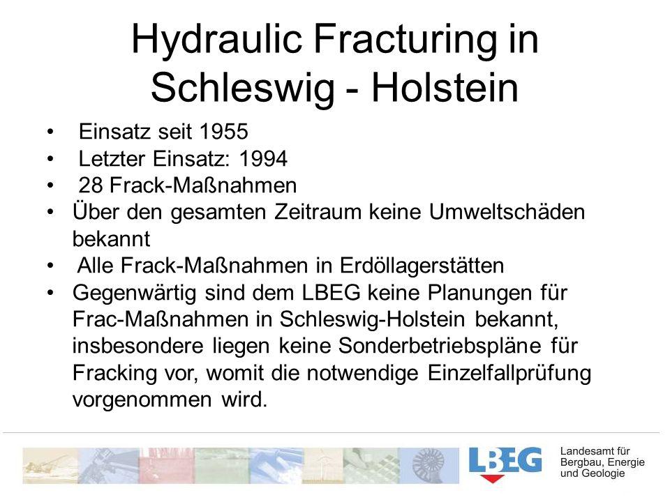 Hydraulic Fracturing in Schleswig - Holstein Einsatz seit 1955 Letzter Einsatz: 1994 28 Frack-Maßnahmen Über den gesamten Zeitraum keine Umweltschäden