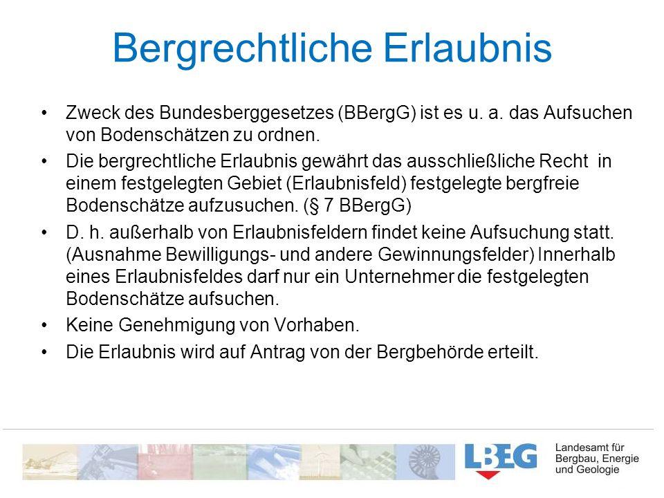 Bergrechtliche Erlaubnis Zweck des Bundesberggesetzes (BBergG) ist es u. a. das Aufsuchen von Bodenschätzen zu ordnen. Die bergrechtliche Erlaubnis ge