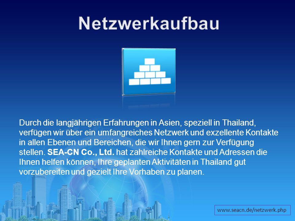 Durch die langjährigen Erfahrungen in Asien, speziell in Thailand, verfügen wir über ein umfangreiches Netzwerk und exzellente Kontakte in allen Ebene