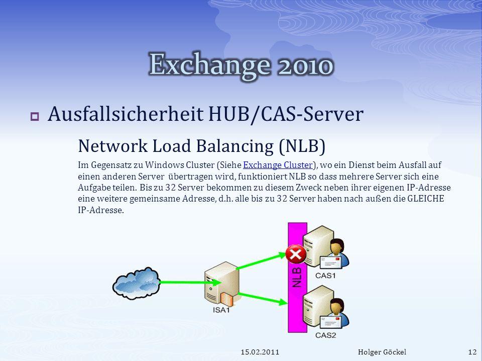 Ausfallsicherheit HUB/CAS-Server Network Load Balancing (NLB) Im Gegensatz zu Windows Cluster (Siehe Exchange Cluster), wo ein Dienst beim Ausfall auf einen anderen Server übertragen wird, funktioniert NLB so dass mehrere Server sich eine Aufgabe teilen.