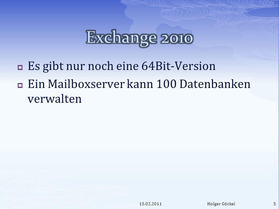 Es gibt nur noch eine 64Bit-Version Ein Mailboxserver kann 100 Datenbanken verwalten 15.02.2011Holger Göckel5