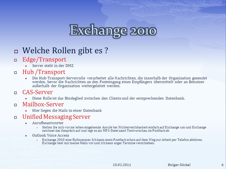 Rollenverteilung heute (Exchange 2003) Edge-Server Hub/Transport Mail-Box-Server CAS-Server Exchange-Frontend CAS-Server Mail-Box-Server Unified Messaging 15.02.2011Holger Göckel7