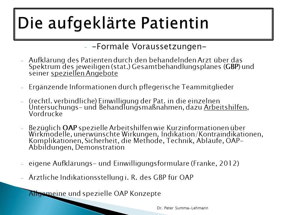 - -Formale Voraussetzungen- - Aufklärung des Patienten durch den behandelnden Arzt über das Spektrum des jeweiligen (stat.) Gesamtbehandlungsplanes (GBP) und seiner speziellen Angebote - Ergänzende Informationen durch pflegerische Teammitglieder - (rechtl.