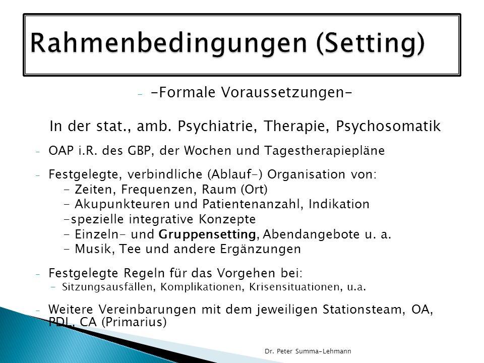 - -Formale Voraussetzungen- In der stat., amb. Psychiatrie, Therapie, Psychosomatik - OAP i.R. des GBP, der Wochen und Tagestherapiepläne - Festgelegt