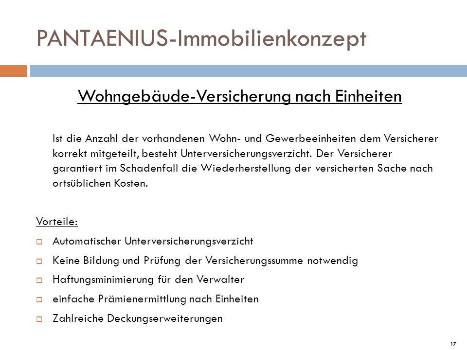 17 PANTAENIUS-Immobilienkonzept Wohngebäude-Versicherung nach Einheiten Ist die Anzahl der vorhandenen Wohn- und Gewerbeeinheiten dem Versicherer korr