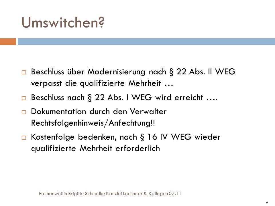6 Umswitchen? Beschluss über Modernisierung nach § 22 Abs. II WEG verpasst die qualifizierte Mehrheit … Beschluss nach § 22 Abs. I WEG wird erreicht …