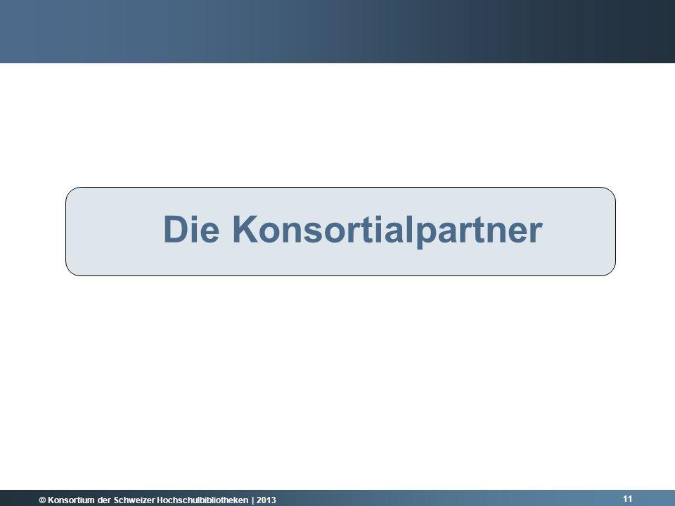 © Konsortium der Schweizer Hochschulbibliotheken | 2013 Die Konsortialpartner 11