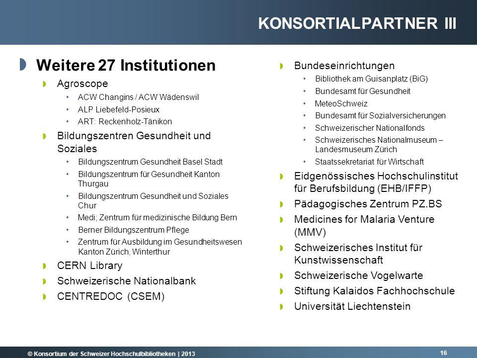 © Konsortium der Schweizer Hochschulbibliotheken | 2013 16 Weitere 27 Institutionen Agroscope ACW Changins / ACW Wädenswil ALP Liebefeld-Posieux ART:
