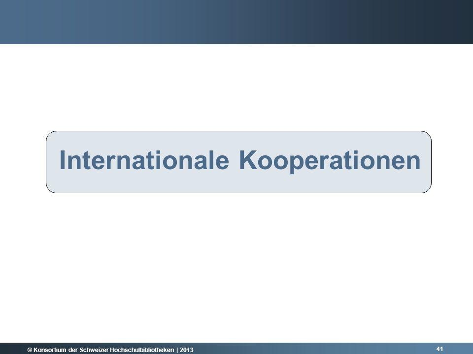 © Konsortium der Schweizer Hochschulbibliotheken | 2013 Internationale Kooperationen 41