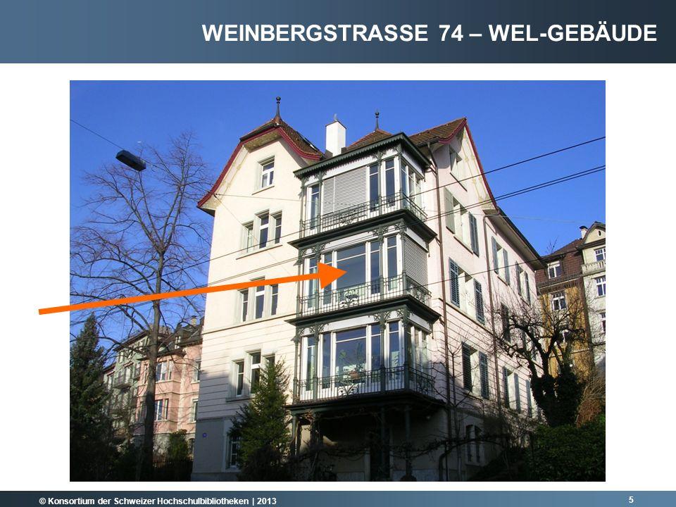 © Konsortium der Schweizer Hochschulbibliotheken | 2013 5 WEINBERGSTRASSE 74 – WEL-GEBÄUDE