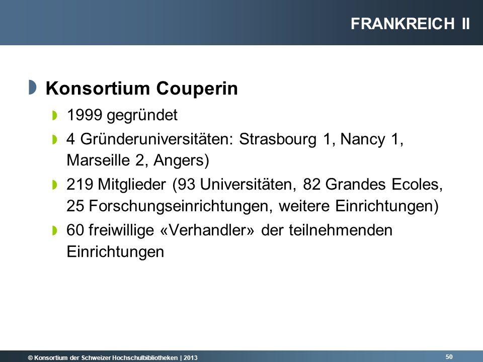 © Konsortium der Schweizer Hochschulbibliotheken | 2013 50 Konsortium Couperin 1999 gegründet 4 Gründeruniversitäten: Strasbourg 1, Nancy 1, Marseille