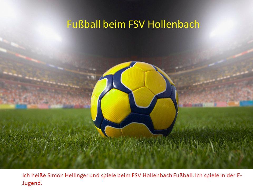 Ich heiße Simon Hellinger und spiele beim FSV Hollenbach Fußball. Ich spiele in der E- Jugend. Fußball beim FSV Hollenbach