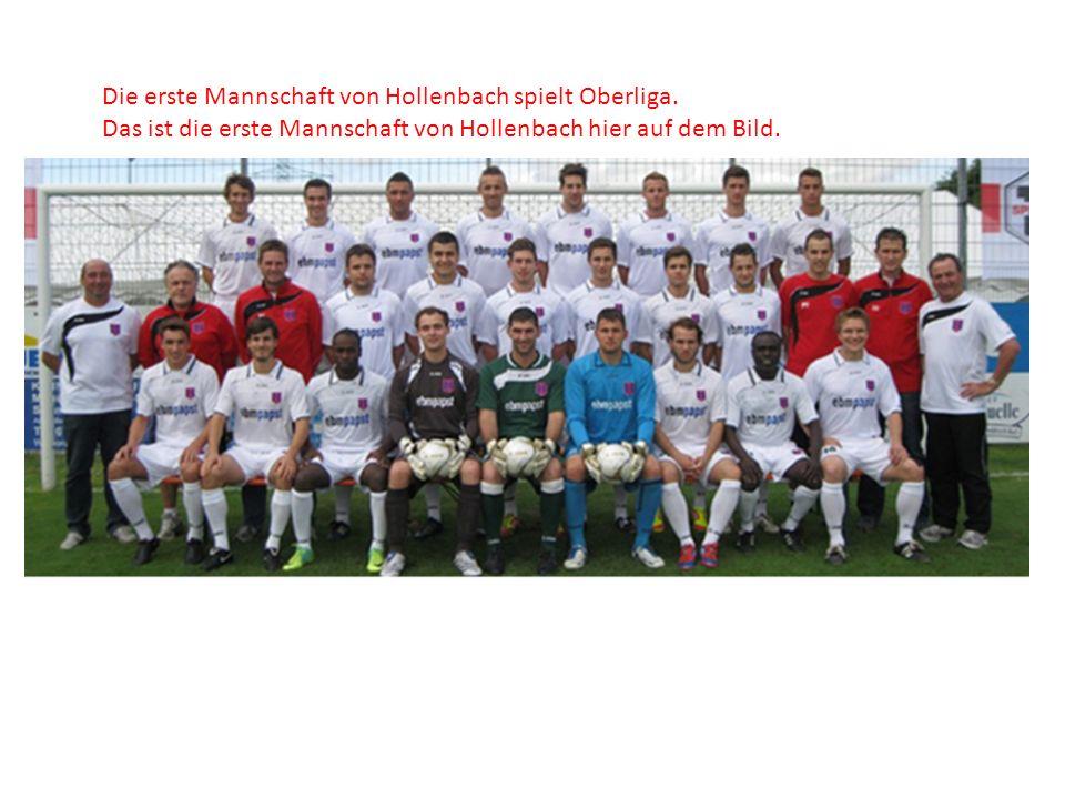 Die erste Mannschaft von Hollenbach spielt Oberliga. Das ist die erste Mannschaft von Hollenbach hier auf dem Bild.