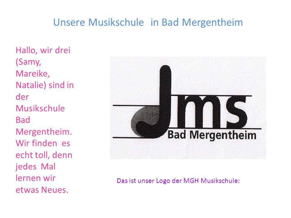 Unsere Musikschule in Bad Mergentheim Hallo, wir drei (Samy, Mareike, Natalie) sind in der Musikschule Bad Mergentheim. Wir finden es echt toll, denn