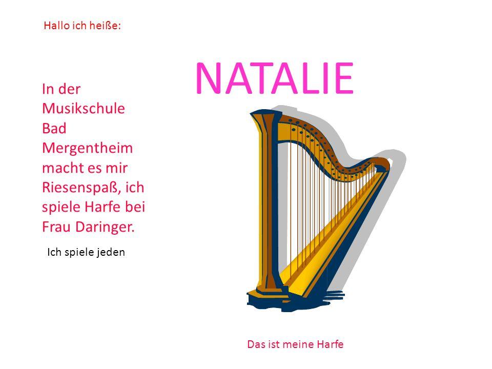 Hallo ich heiße: NATALIE In der Musikschule Bad Mergentheim macht es mir Riesenspaß, ich spiele Harfe bei Frau Daringer. Das ist meine Harfe Ich spiel
