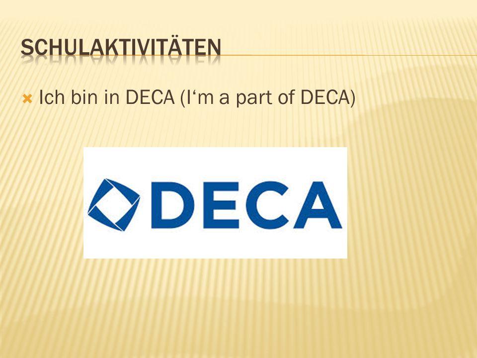 Ich bin in DECA (Im a part of DECA)