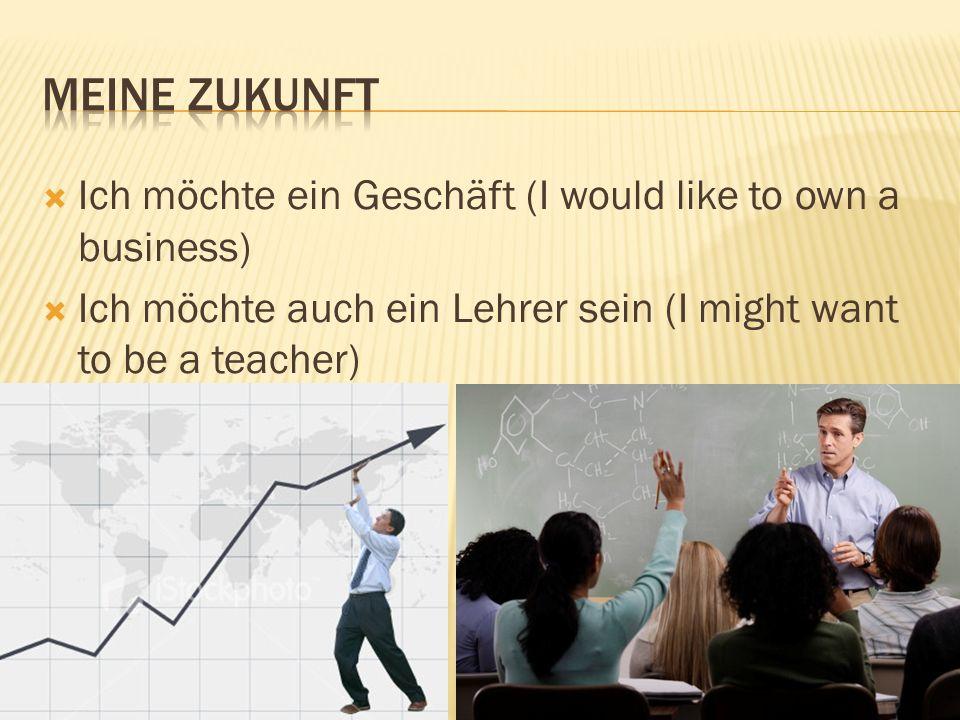 Ich möchte ein Geschäft (I would like to own a business) Ich möchte auch ein Lehrer sein (I might want to be a teacher)