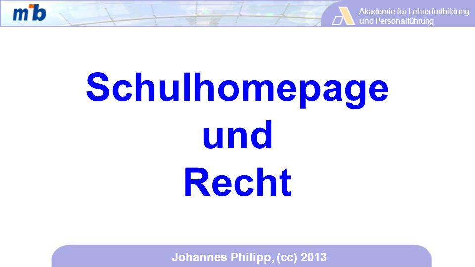 Akademie für Lehrerfortbildung und Personalführung Johannes Philipp, (cc) 2013 Schulhomepage und Recht