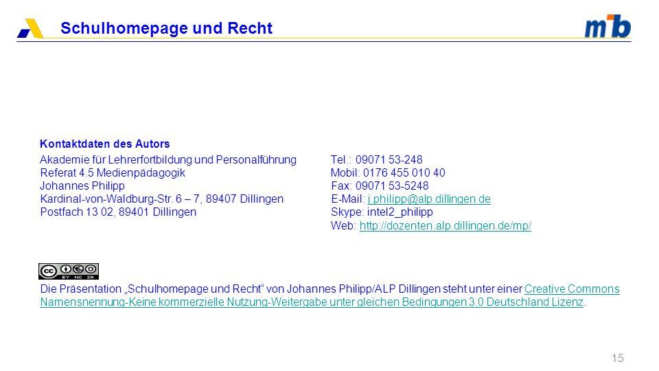 Schulhomepage und Recht 15 Kontaktdaten des Autors Akademie für Lehrerfortbildung und PersonalführungTel.: 09071 53-248 Referat 4.5 MedienpädagogikMob